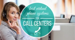 Best Virtual Phone Systems for Call Centers