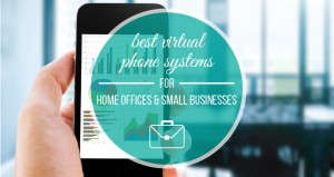 Best Virtual Phone Systems for Small Businesses or Home Offices