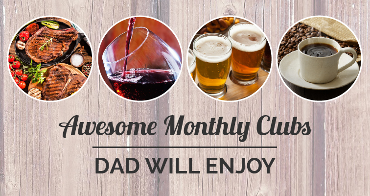 Monthly Clubs Dad is sure to enjoy