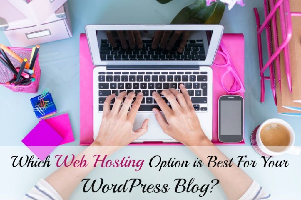 Which Web Hosting Option is Best for Your WordPress Blog?