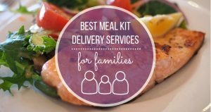 Best Meal Kit Delivery Services for Famillies