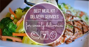 Best Meal Kit Delivery Services for Weekly Deliveries