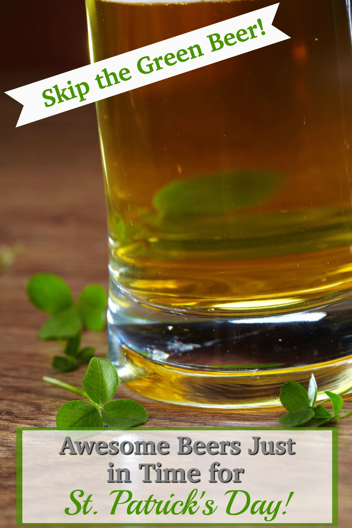 Skip the Green Beer this Year! Instead grab one of our Top Beer Picks to Enjoy this St. Patrick's Day1