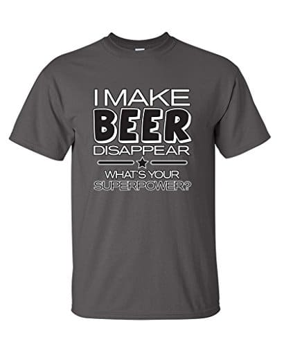 I Make Beer Disappear: What's Your Superpower T-Shirt
