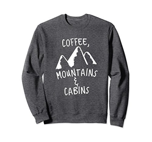 Coffee Mountains and Cabins Sweatshirt Hiking Pullover