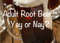 The Adult Root Beer Trend…Yay or Nay?