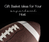 Great Gift Baskets to Bring to Your Superbowl Party Host